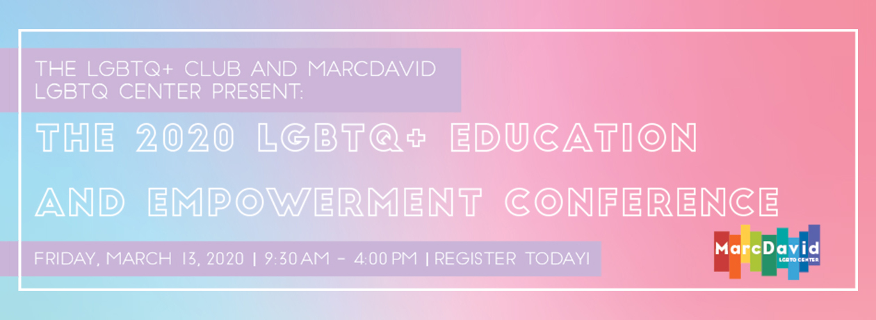 The 2020 LGBTQ+ Education and Empowerment Conference